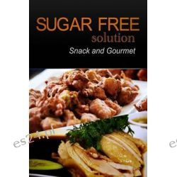 Sugar-Free Solution - Snack and Gourmet by Sugar-Free Solution 2 Pack Books, 9781494775506.