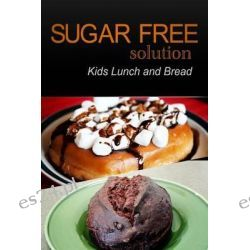 Sugar-Free Solution - Kids Lunch and Bread by Sugar-Free Solution 2 Pack Books, 9781494775865.