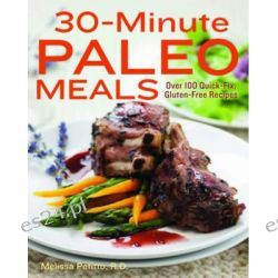 30-Minute Paleo Meals, Over 100 Quick-Fix, Gluten-Free Recipes by Melissa Petitto, 9781937994549.