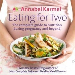 Eating For Two, The Complete Guide to Nutrition During Pregnancy and Beyond by Annabel Karmel, 9780091938796.