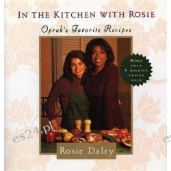 In the Kitchen with Rosie : Oprah's Favorite Recipes by Rosie Daley, 9780375712135.