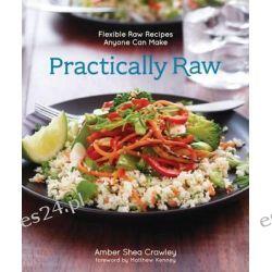 Practically Raw, Flexible Raw Recipes Anyone Can Make by Amber Shea Crawley, 9781449460082.