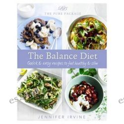The Pure Package : The Balance Diet, Quick and easy recipes to feel healthy & slim by Jennifer Irvine, 9780297866596.