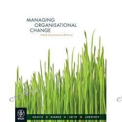 Managing Organisational Change , Third Australasian Edition: 3rd edition, 2010 by Fiona Graetz, 9781742164465.