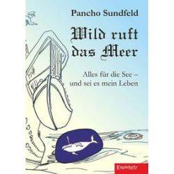 Bücher: Wild ruft das Meer  von Pancho Sundfeld