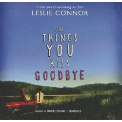 The Things You Kiss Goodbye Audio Book (Audio CD) by Leslie Connor, 9781483020068. Buy the audio book online.