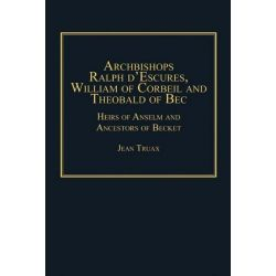 Booktopia eBooks - Archbishops Ralph d'Escures, William of Corbeil and Theobald of Bec, Heirs of Anselm and Ancestors of Becket by Jean Truax. Download the eBook, 9781409461807.