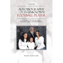 Booktopia eBooks - Autobiography of an Unknown Football Player, A Message to My Grandchildren RACHAEL, ERIN, AND PROVERB IV by Proverb G. Jacobs Jr. Ed.D.. Download the eBook, 978148176403