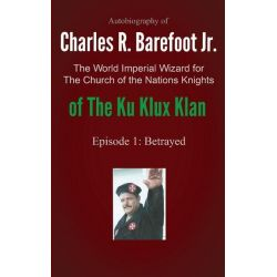 Booktopia eBooks - Autobiography of Charles R. Barefoot Jr. the World Imperial Wizard for the Church of the Nation's Kni