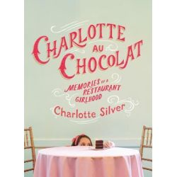 Booktopia eBooks - Charlotte Au Chocolat, Memories of a Restaurant Girlhood by Charlotte Silver. Download the eBook, 9781101560242.