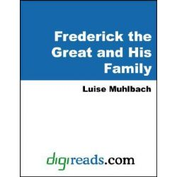 Booktopia eBooks - Frederick The Great and His Family by Luise Muhlbach. Download the eBook, 9785551401766.