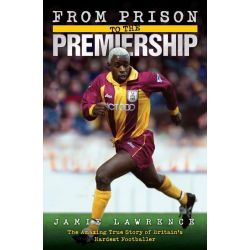 Booktopia eBooks - From Prison to the Premiership - The Amazing True Story of Britain's Hardest Footballer by Jamie Lawrence. Download the eBook, 9781782199250.