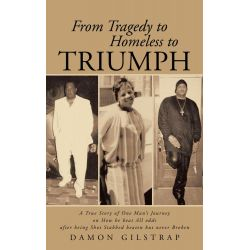 Booktopia eBooks - From Tragedy to Homeless to Triumph, A True Story of One Man's Journey on How he beat All odds after