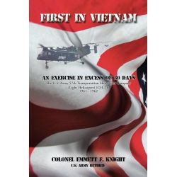 Booktopia eBooks - FIRST IN VIETNAM, AN EXERCISE IN EXCESS OF 30 DAYS The U.S. Army 57th Transportation Helicopter Compa