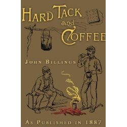 Booktopia eBooks - Hardtack and Coffee or the Unwritten Story of Army Life by John Davis Billings. Download the eBook, 9781582186276.