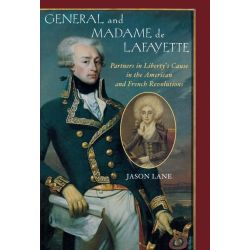 Booktopia eBooks - General and Madam de Lafayette, Partners in Liberty's Cause in the American and French Revolutions by Jason Lane. Download the eBook, 9781461734697.