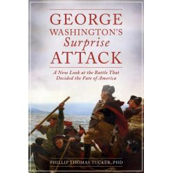 Booktopia eBooks - George Washington's Surprise Attack, A New Look at the Battle That Decided the Fate of America by Phillip Thomas Tucker. Download the eBook, 9781629140155.