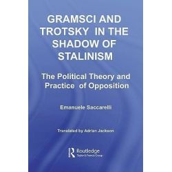 Booktopia eBooks - Gramsci and Trotsky in the Shadow of Stalinism, The Political Theory and Practice of Opposition by Emanuele Saccarelli. Download the eBook, 9780203929735.