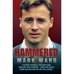Booktopia eBooks - Hammered - I Played Football for West Ham, Man City and EvertonThen the Police Came Calling and My Life Fell Apart by Mark Ward. Download the eBook, 9781857829013.