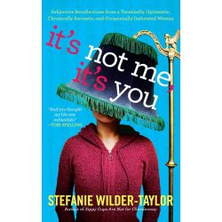Booktopia eBooks - It's Not Me, It's You, Subjective Recollections from a Terminally Optimistic, Chronically Sarcastic a