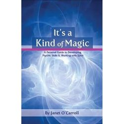 Booktopia eBooks - It's a Kind of Magic - A Personal Guide to Developing Psychic Skills & Working with Spirit by Janet O'Carroll. Download the eBook, 9781906954161.