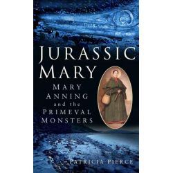 Booktopia eBooks - Jurassic Mary, Mary Anning and the Primeval Monsters by Patricia Pierce. Download the eBook, 9780752495699.