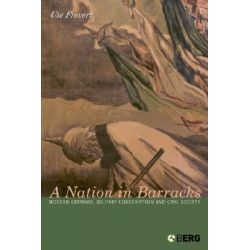 A Nation in Barracks, Modern Germany, Military Conscription and Civil Society by Ute Frevert, 9781859738818.