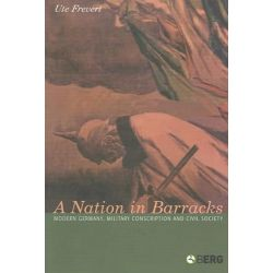A Nation in Barracks, Modern Germany, Military Conscription and Civil Society by Ute Frevert, 9781859738863.