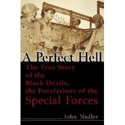 A Perfect Hell, The True Story of the Black Devils, the Forefathers of the Special Forces by John Nadler, 9780891418672.