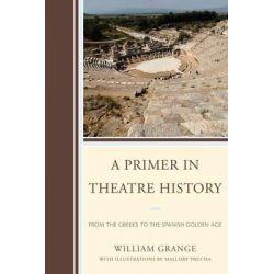 A Primer in Theatre History, From the Greeks to the Spanish Golden Age by William Grange, 9780761860037.