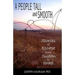 A People Tall and Smooth, Stories of Escape from Sudan to Israel by Judith Galblum Pex, 9780981892931.