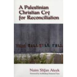 A Palestinian Christian Cry for Reconciliation by Naim Stifan Steek, 9781570757846.