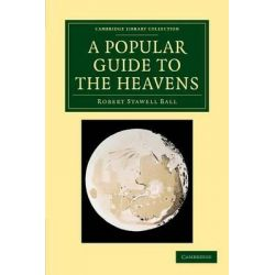 A Popular Guide to the Heavens, Cambridge Library Collection - Astronomy by Sir Robert Stawell Ball, 9781108066495.