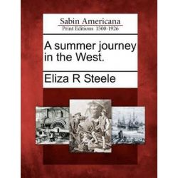 A Summer Journey in the West. by Eliza R Steele, 9781275814875.