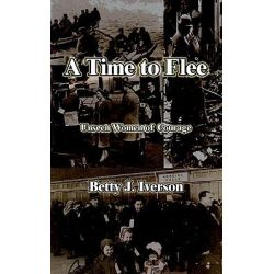 A Time to Flee, Unseen Women of Courage by Betty J. Iverson, 9781418439026.