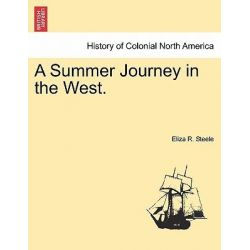 A Summer Journey in the West. by Eliza R Steele, 9781241333492.