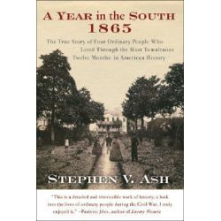 A Year in the South, 1865: The True Story of Four Ordinary People Who Lived Through the Most Tumultuous Twelve Months in American History by Stephen V. Ash, 9780060582487.
