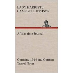 A War-Time Journal, Germany 1914 and German Travel Notes by Harriet Julia Campbell Lady Jephson, 9783849514679.