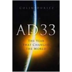 AD 33, The Year That Changed the World by Colin Duriez, 9780750939751.