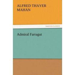 Admiral Farragut by Captain A T Mahan, 9783847223269.