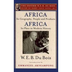 Africa, Its Geography, People and Products and Africa-its Place in Modern History: Volume 5, The Oxford W. E. B. Du Bois by W. E. B. Du Bois, 9780195325805.