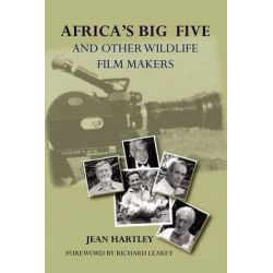 Africa's Big Five and Other Wildlife Filmmakers. a Centenary of Wildlife Filming in Kenya, A Centenary of Wildlife Filming in Kenya by Jean Hartley, 9789966724496.