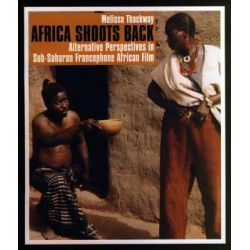 Africa Shoots Back : Alternative Perspectives in Sub-Saharan Francophone African Film, Alternative Perspectives in Sub-Saharan Francophone African Film by Melissa Thackway, 9780852555767.