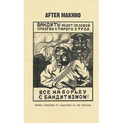 After Makhno, The Anarchist Underground in the Ukraine in the 1920s and 1930s: Outlines of History and the Story of a Le