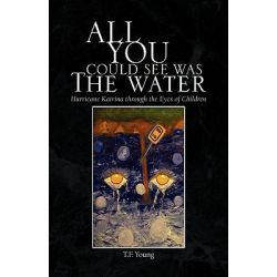 All You Could See Was the Water by T. F. Young, 9781436347112.