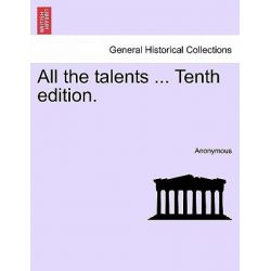 All the Talents ... Tenth Edition. by Anonymous, 9781241140335.