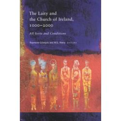 All Sorts and Conditions, The Laity and the Church of Ireland by Raymond Gillespie, 9781851827169.