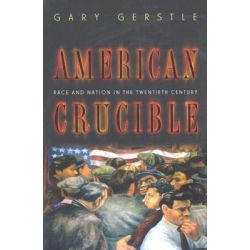 American Crucible, Race and Nation in the Twentieth Century by Gary Gerstle, 9780691102771.