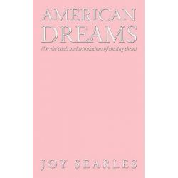 American Dreams, Or the Trials and Tribulations of Chasing Them by Joy Searles, 9781449000134.