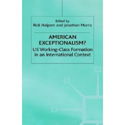 American Exceptionalism?, US Working-class Formation in an International Context by Rick Halpern, 9780333628102.